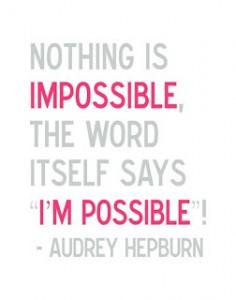 Aurey Hepburn quote: Nothing is impossible